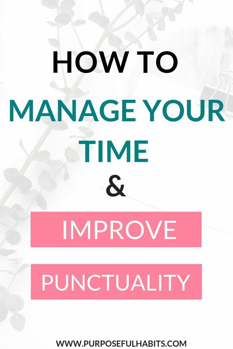 How To Manage Your Time and Improve Punctuality - Tips and Tricks to help you do better. purposefulhabits.com, #timemanagement, #change #growth #time #selfrespect #organize #plan #mindfulness