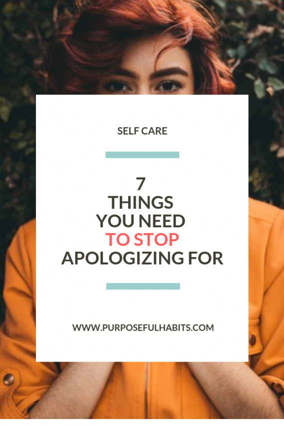 7 Things You Need To Stop Apologizing For - Accept yourself for who you are. purposefulhabits